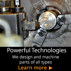 Powerful Technologies - We design and machine parts of all types - Learn More
